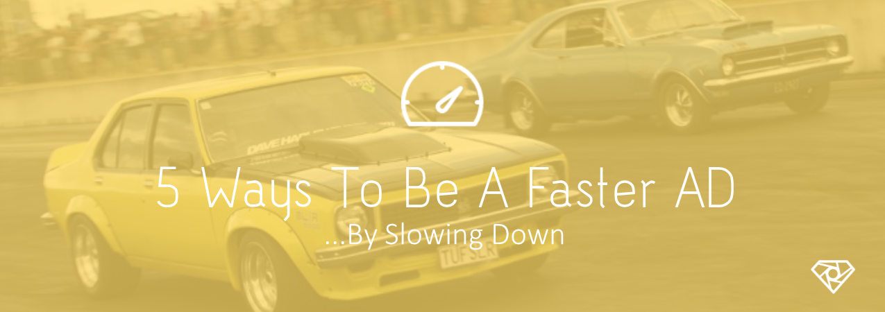 Go Slow To Go Fast - 5 Ways To Be A Faster AD By Slowing Down - crew-positions