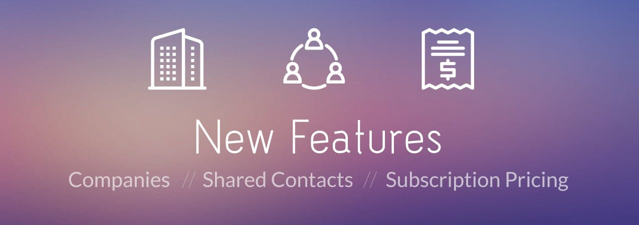 Blog Header June 2017 Product Updates - New Product Features - Announcing Companies, Shared Contacts, and Subscription Pricing - product-updates