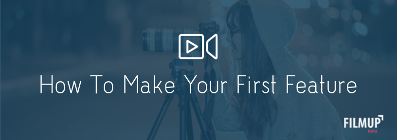 First Feature 2 - How To Make Your First Feature Film - ideas